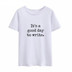 T-Shirt It's A Good Day To Write